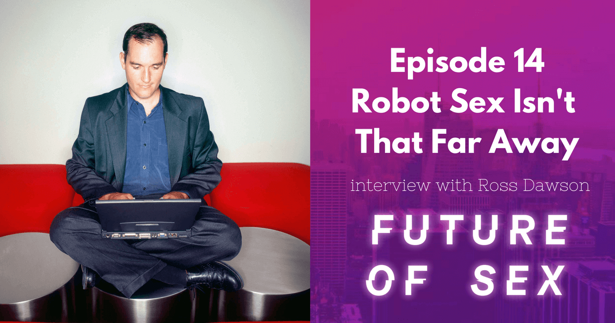 Future of Sex publisher Ross Dawson talks about robot sex with Bryony Cole.
